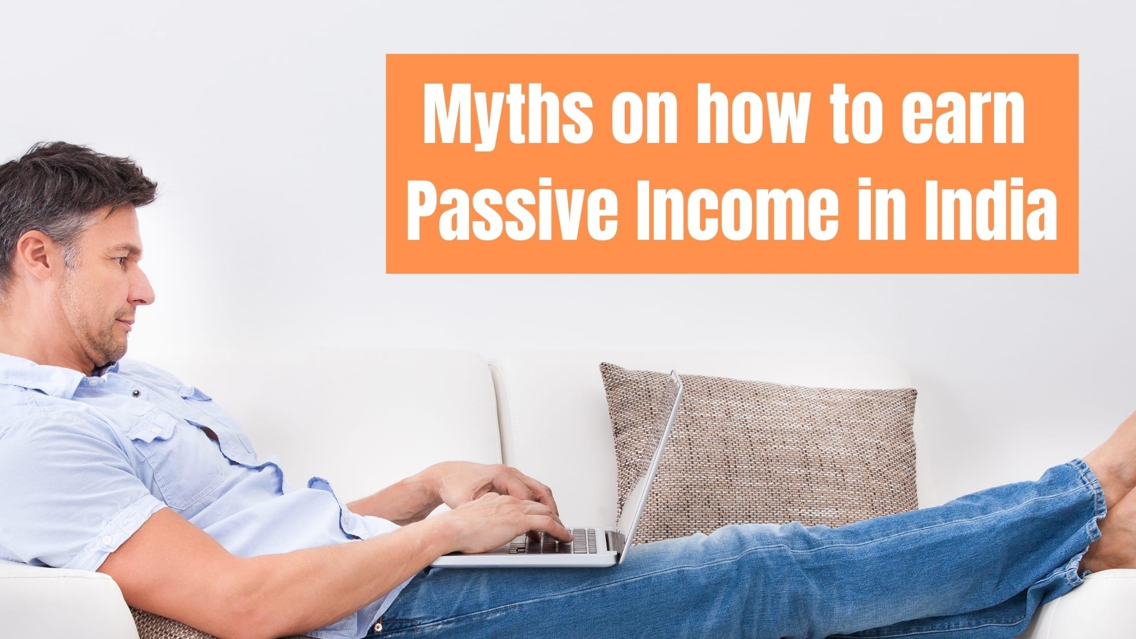 Myths on how to earn PasMyths on how to earn Passive Income in Indiasive Income in India