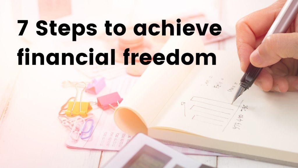 7 Steps to achieve financial freedom
