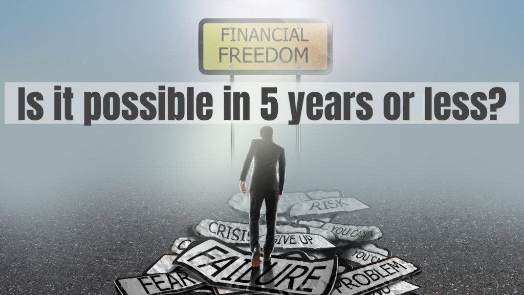 How to get Financial Freedom in 5 years or less?