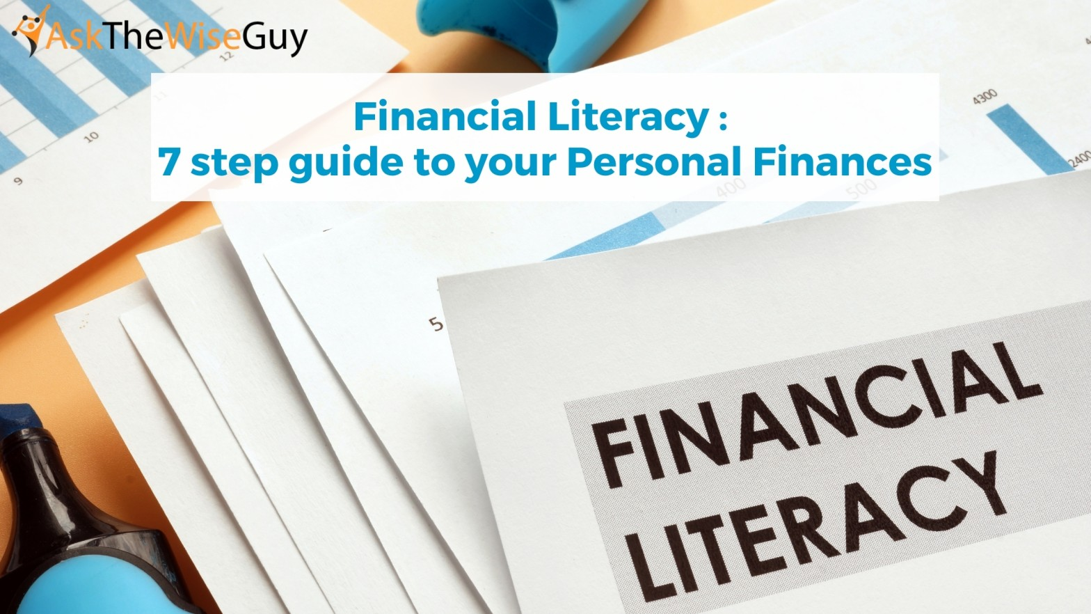 Financial Literacy _ 7 step guide to your Personal Finances