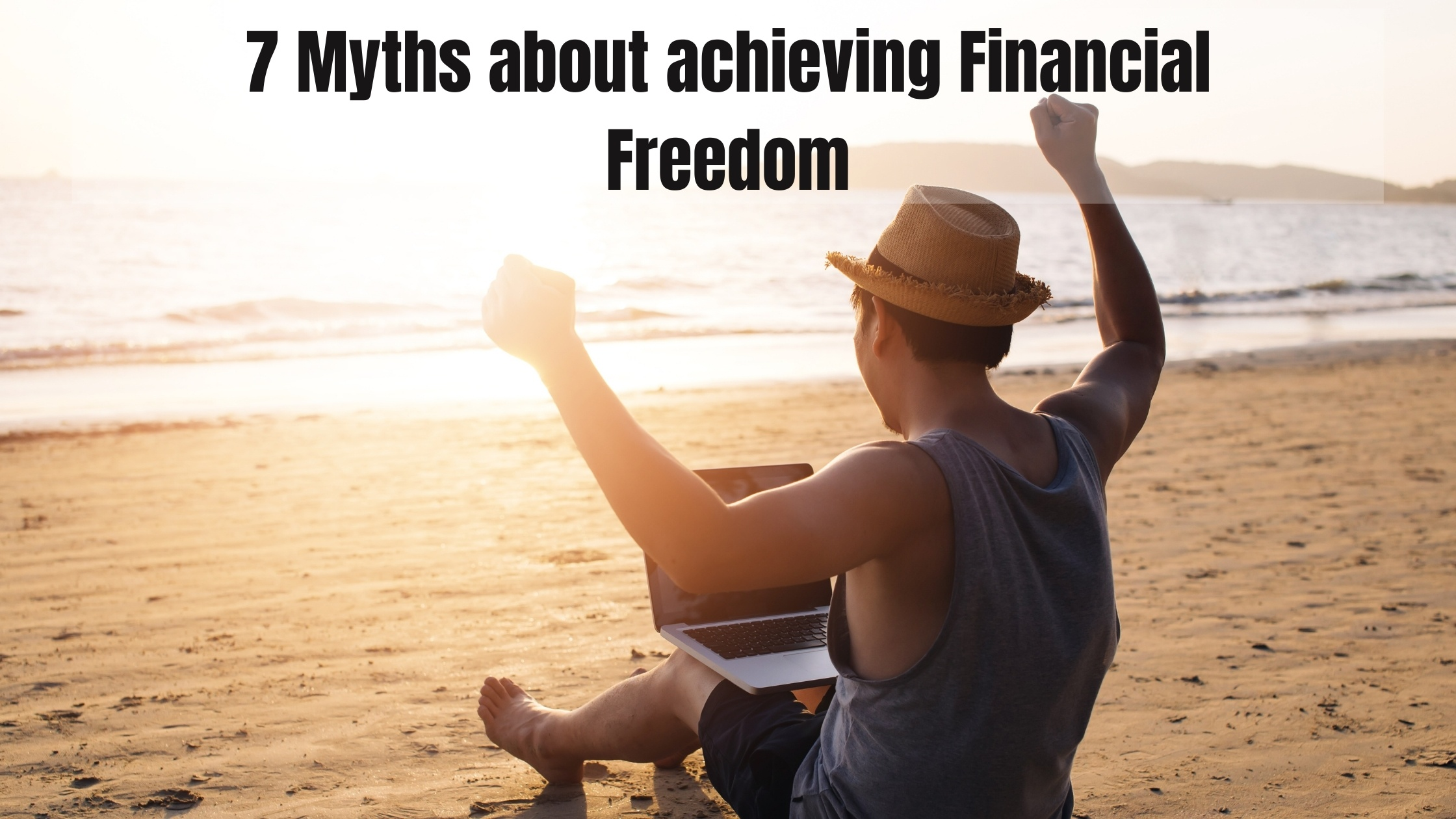 7 Myths about achieving Financial Freedom