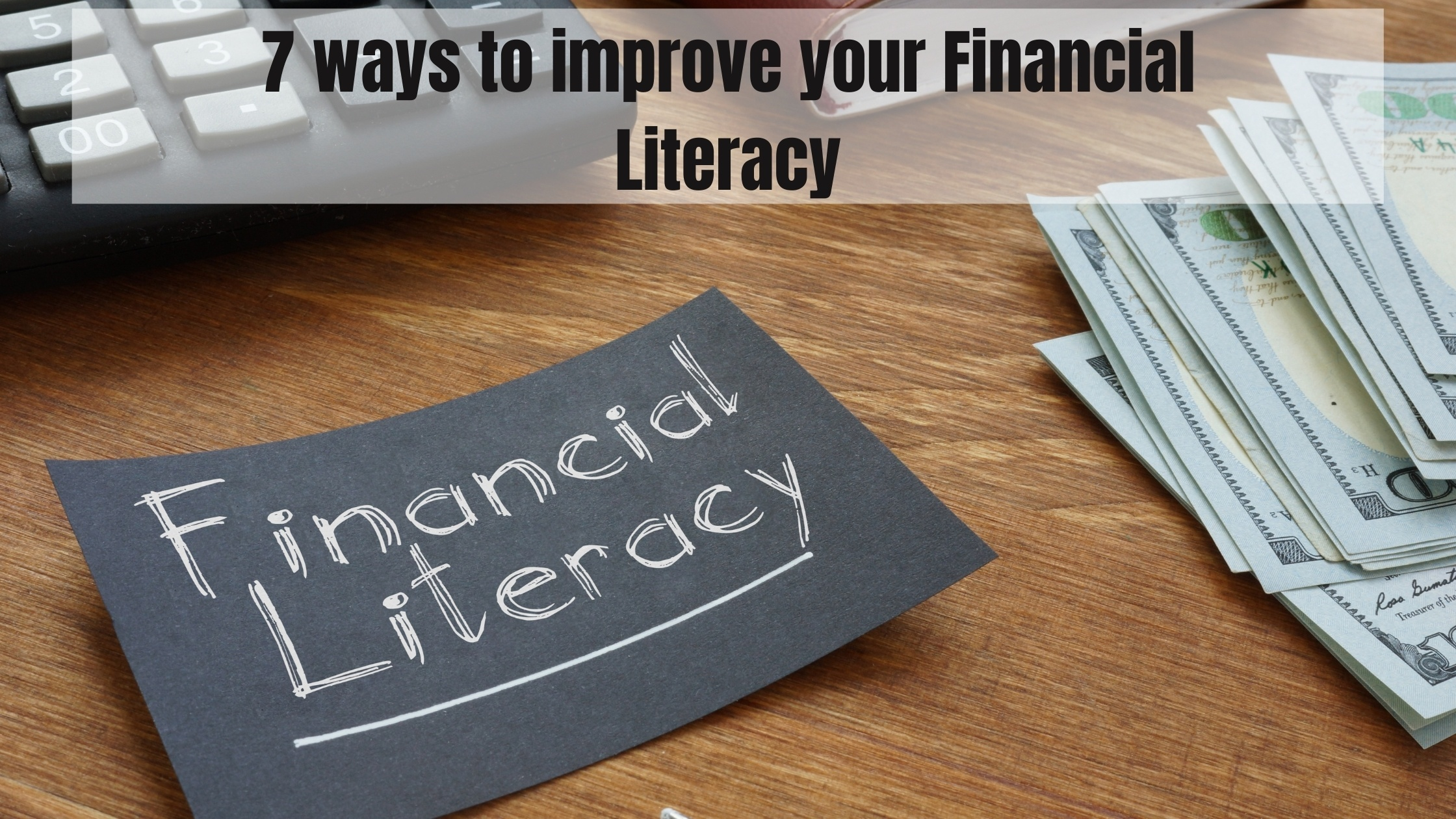 Financial Literacy is one of the most crucial things in any adult's life. Being financially literate means having the skills and knowledge to save, invest and manage your money.
