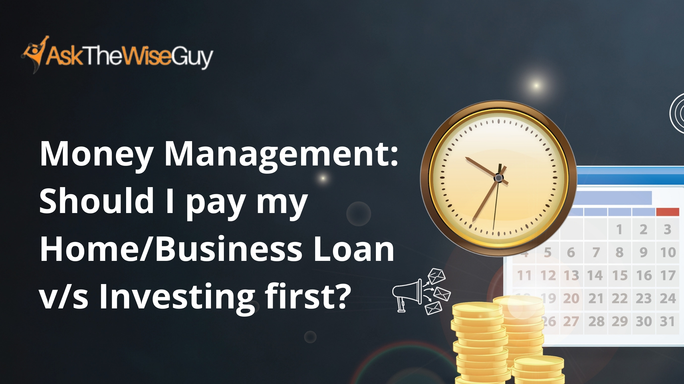 Money Management: Should I pay my Home/Business Loan v/s Investing first?