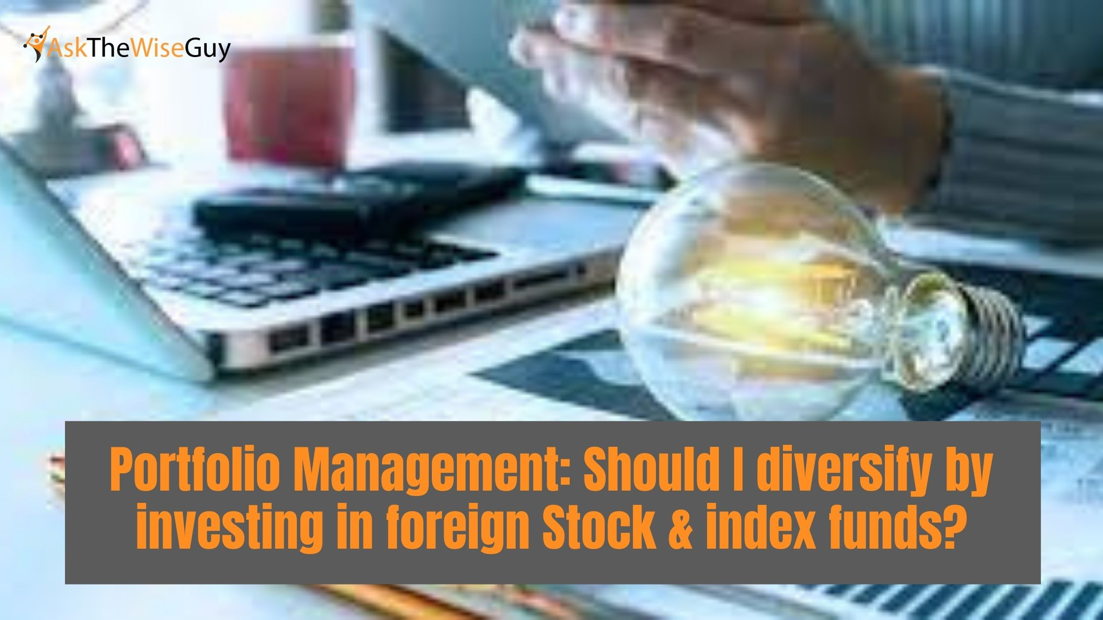Portfolio Management: Should I diversify by investing in foreign Stock & index funds?