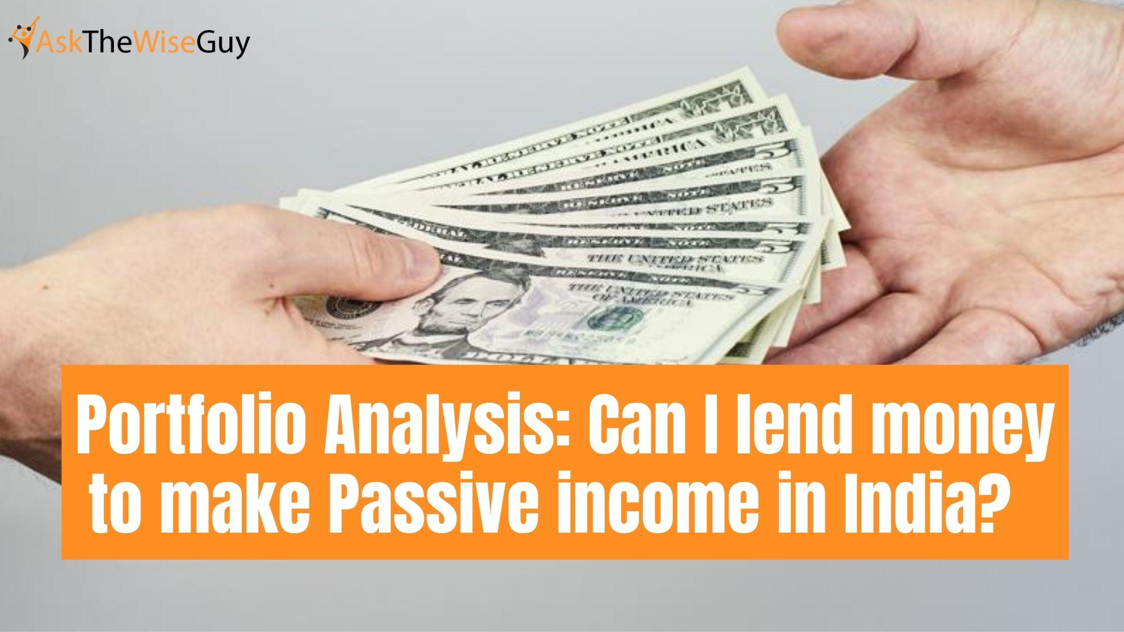 Portfolio Analysis: Can I lend money to make Passive income in India?